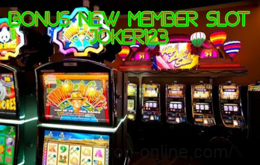 Bonus New Member Slot Joker123