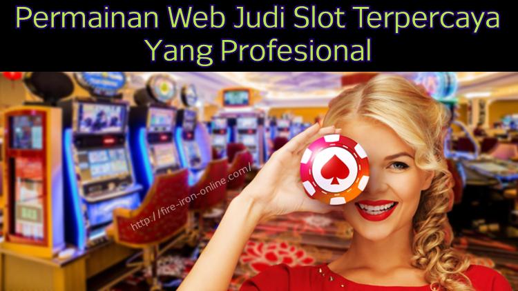 Permainan Web Judi Slot Terpercaya Yang Profesional