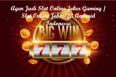 Agen Judi Slot Online Joker Gaming / Slot Online Joker123 Android Indonesia