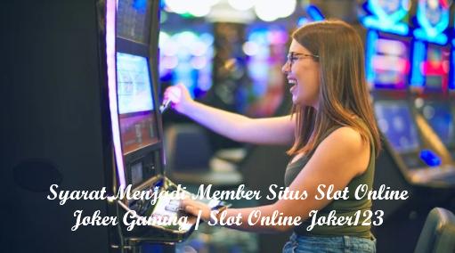 Syarat Menjadi Member Situs Slot Online Joker Gaming / Slot Online Joker123